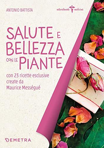 Salute e bellezza con le piante. Con 23 ricette esclusive create da Maurice Mességué
