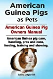 American Guinea Pigs as Pets. American Guinea Pig Owners Manual. American Guinea pig care, handling, pros and cons, feeding, training and showing.
