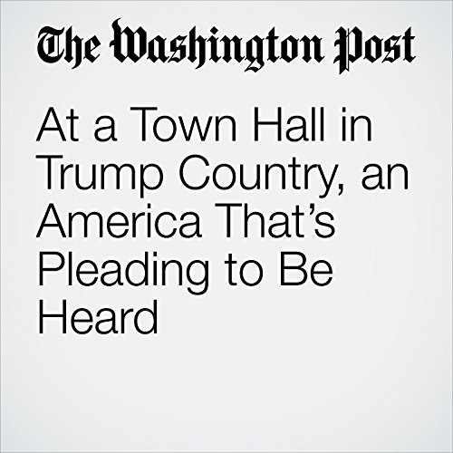 At a Town Hall in Trump Country, an America That's Pleading to Be Heard copertina