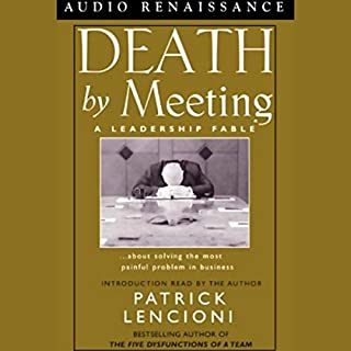 Death by Meeting     A Leadership Fable about Solving the Most Painful Problem in Business              By:                                                                                                                                 Patrick Lencioni                               Narrated by:                                                                                                                                 Jack Arthur                      Length: 4 hrs and 31 mins     1,754 ratings     Overall 4.4
