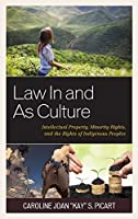 Law in and As Culture: Intellectual Property, Minority Rights, and the Rights of Indigenous Peoples (Fairleigh Dickinson University Press in Law, Culture, and the Humanities)