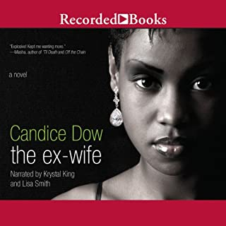 The Ex-Wife                   By:                                                                                                                                 Candice Dow                               Narrated by:                                                                                                                                 Krystal King,                                                                                        Lisa Smith                      Length: 8 hrs and 19 mins     45 ratings     Overall 3.8