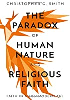 The Paradox of Human Nature and Religious Faith
