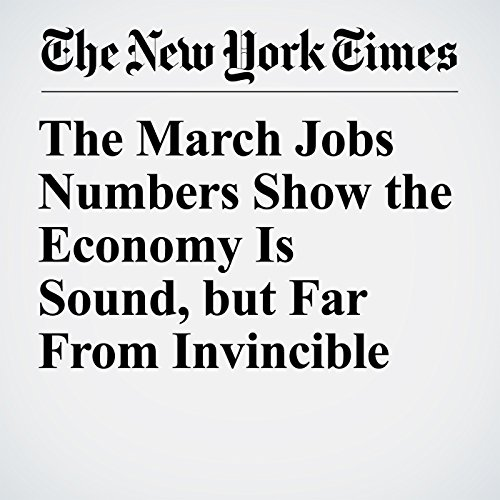 The March Jobs Numbers Show the Economy Is Sound, but Far From Invincible copertina