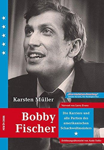 Bobby Fischer: Die Karriere und alle Partien des Amerikanischen Weltmeister: Die Karriere und alle Partien des amerikanischen Weltmeisters