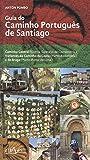 Guia do Caminho Português de Santiago: Caminho Central (Lisboa-Santiago de Compostela) e variantes do Caminho da Costa (Porto-Redondela) e de Braga (Porto-Ponte de Lima)