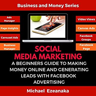 Social Media Marketing     A Beginners Guide to Making Money Online and Generating Leads with Facebook Advertising              By:                                                                                                                                 Michael Ezeanaka                               Narrated by:                                                                                                                                 Randal Schaffer                      Length: 2 hrs and 57 mins     Not rated yet     Overall 0.0