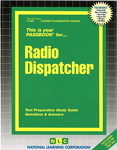 Radio Dispatcher: Passbooks Study Guide: 540 (Career Examination Passbooks)