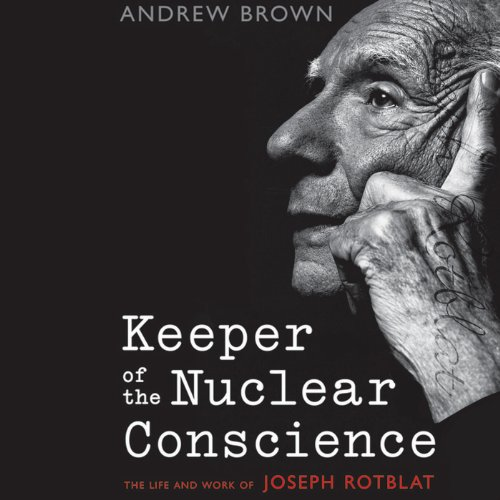 Keeper of the Nuclear Conscience     The Life and Work of Joseph Rotblat               By:                                                                                                                                 Andrew Brown                               Narrated by:                                                                                                                                 Bruce Mann                      Length: 11 hrs and 40 mins     1 rating     Overall 1.0