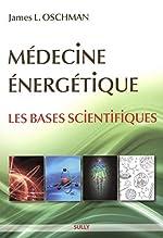 Médecine énergétique - Les bases scientifiques de James-L Oschman