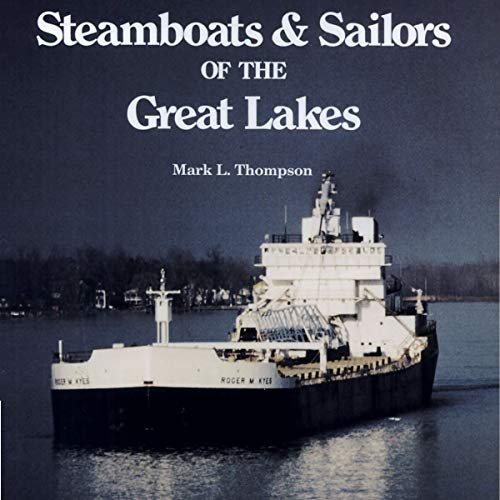 Steamboats and Sailors of the Great Lakes      Great Lakes Books Series              By:                                                                                                                                 Mark L. Thompson                               Narrated by:                                                                                                                                 Gary L. Willprecht                      Length: 11 hrs and 25 mins     1 rating     Overall 5.0