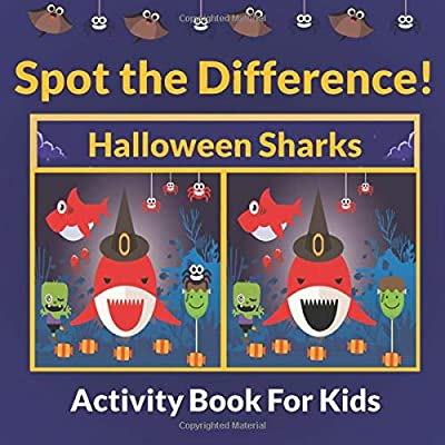 Spot the Difference Halloween Sharks Activity Book For Kids: A Fun and Cute Spooky Scary Things puzzles for Kids, Activity Book Featuring sharks ... Kids, Puzzles to Exercise Your Mind for hap
