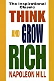 Think and Grow Rich: The Inspirational Classic