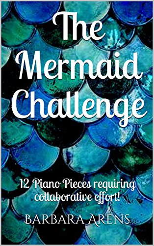 The Mermaid Challenge: 12 Piano Pieces requiring collaborative effort! (English Edition)