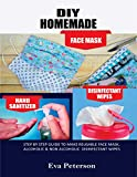 DIY HOMEMADE FACE MASK HAND SANITIZER AND DISINFECTANT WIPES: Step by Step Guide to Make Reusable Face Mask,Alcoholic & Non-Alcoholic Disinfectant Wipes