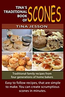 Tina's Traditional Book of Scones: Traditional family recipes from four generations of home bakers (Tina's Traditional Books) (Volume 1)
