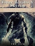 Guía No Oficial De The Elder Scrolls V Skyrim: Consejos Sobre El Juego, Estrategias Y Trucos.