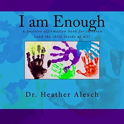 I am Enough: A positive affirmation book for children (and the child inside us all) by Dr Heather Alesch(2015-08-10)
