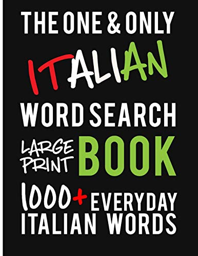 The One and Only Italian Word Search Large Print Book: 1000 + Everyday Italian Words. A fantastic way to learn and practice Italian! Perfect for Italian Students and Teachers.