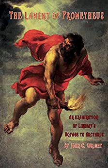 The Lament of Prometheus: An Examination of David Lindsay's A Voyage to Arcturus by [John C. Wright]
