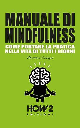 MANUALE DI MINDFULNESS: Come portare la pratica nella vita di tutti i giorni (HOW2 Edizioni Vol. 127)