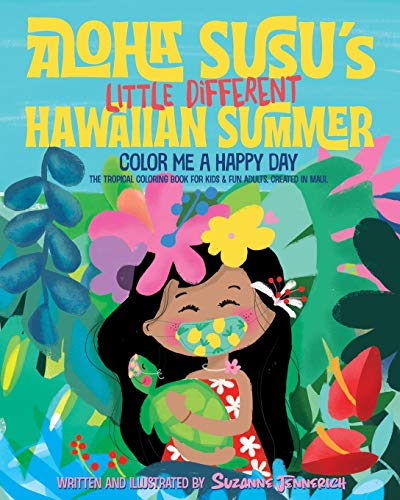 Aloha Susu´s Little Different Hawaiian Summer: Color Me A Happy Day. The Tropical Coloring Book for kids and fun adults. Created  in Maui