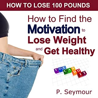 How to Find the Motivation to Lose Weight and Get Healthy audiobook cover art