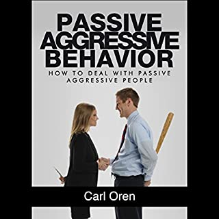 Passive Aggressive Behavior     How to Deal with Passive Aggressive People              By:                                                                                                                                 Carl Oren                               Narrated by:                                                                                                                                 Joe Casanova                      Length: 1 hr     17 ratings     Overall 2.7