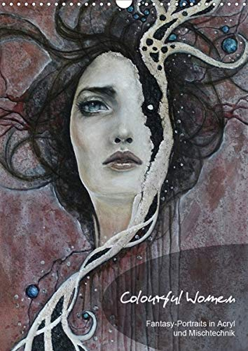 Colourful Women - Fantasy-Frauenportraits in Acryl und Mischtechnik (Wandkalender 2021 DIN A3 hoch)