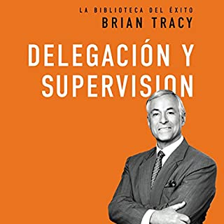 Delegación y supervisión [Delegation and Supervision]                   By:                                                                                                                                 Brian Tracy                               Narrated by:                                                                                                                                 Johnny Pena                      Length: 2 hrs and 48 mins     7 ratings     Overall 4.9
