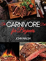 The Carnivore Diet for Beginner: Get Lean, Strong, and Feel Your Best Ever on a 100% Animal-Based Diet