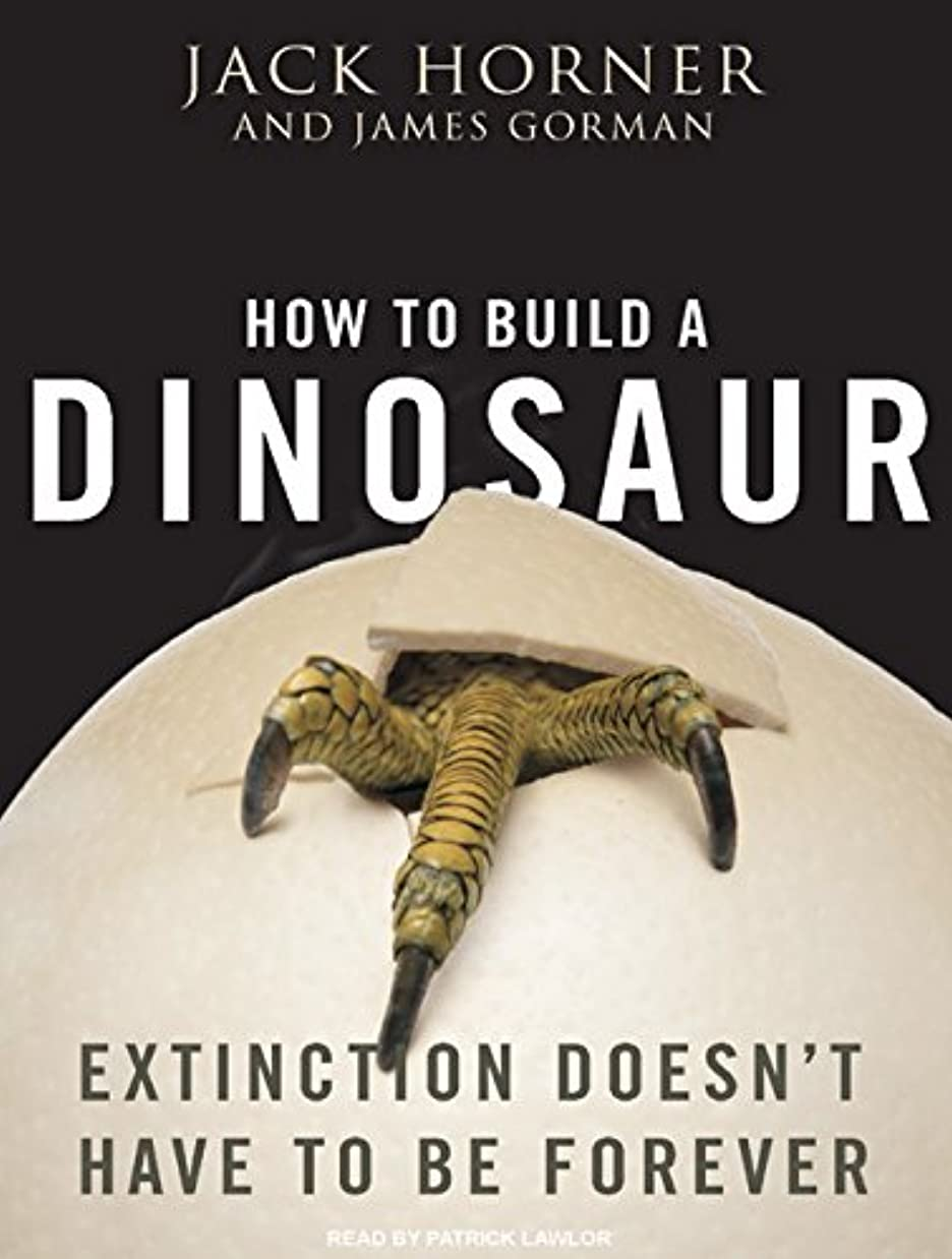 構成員まろやかな認識How to Build a Dinosaur: Extinction Doesn't Have to Be Forever