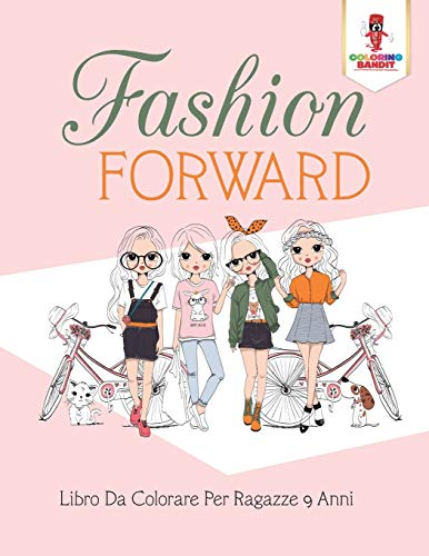 Fashion Forward: Libro Da Colorare Per Ragazze 9 Anni by Coloring Bandit