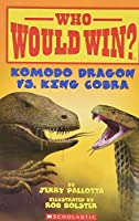 Who Would Win? Komodo Dragon Vs. King Cobra 0545301718 Book Cover