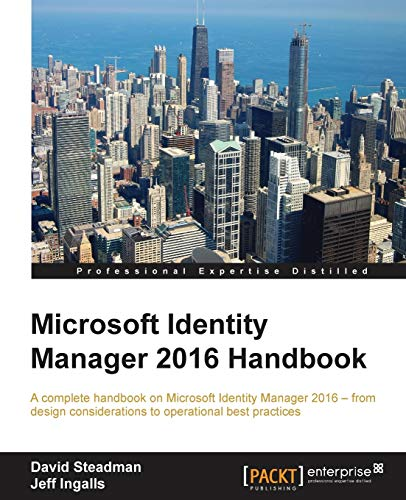 Microsoft Identity Manager 2016 Handbook (English Edition): A complete handbook on Microsoft Identity Manager 2016 - from design considerations to operational best practices