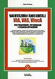 Valutazioni Ambientali VIA, VAS, VIncA. Iter procedurali, metodologie e tecniche applicative. Con software