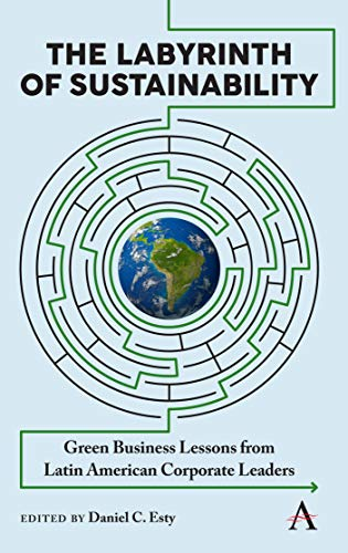 Compare Textbook Prices for The Labyrinth of Sustainability: Green Business Lessons from Latin American Corporate Leaders Strategies for Sustainable Development Series,Anthem Environment and Sustainability Initiative AESI Illustrated Edition ISBN 9781783089130 by Esty, Daniel C.