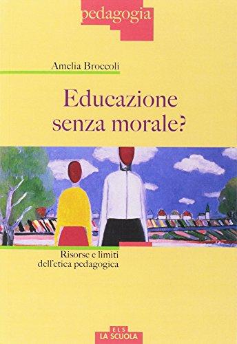 Educazione senza morale? Risorse e limiti dell\'etica pedagogica