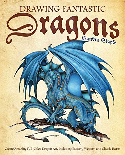 Drawing Fantastic Dragons: Create Amazing Full-Color Dragon Art, including Eastern, Western and Classic Beasts (How to Draw Books)