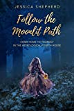 Follow the Moonlit Path: Come Home to Yourself in the Astrological Fourth House