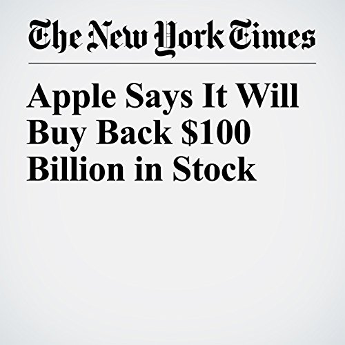 Apple Says It Will Buy Back $100 Billion in Stock copertina