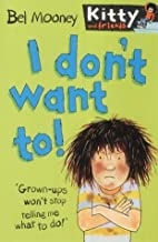 By Bel Mooney - I Don't Want To! (Kitty & Friends) (New Edition) (2002-02-16) [Paperback]