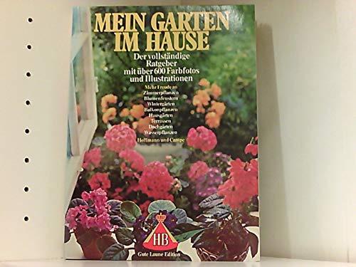 Mein Garten im Hause - Mehr Freude an Zimmerpflanzen, Blumenfenstern, Wintergärten, Balkonpflanzen, Hausgärten, Terrassen, Dachgärten, Wasserpflanzen (= HB - Gute Laune Edition)