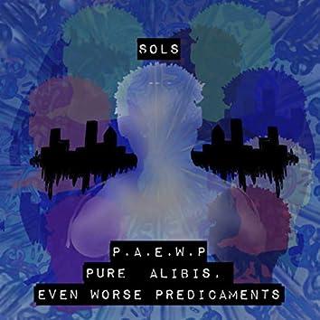 P . A . E . W. P: Pure Alibis. Even Worse Predicaments