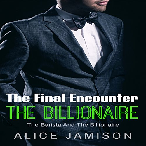 The Final Encounter     The Barista And The Billionaire, Book 5              By:                                                                                                                                 Alice Jamison                               Narrated by:                                                                                                                                 Shawna Crawley                      Length: 43 mins     27 ratings     Overall 4.8