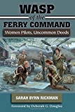 Image of WASP of the Ferry Command: Women Pilots, Uncommon Deeds