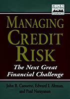 Managing Credit Risk: The Next Great Financial Challenge (Frontiers in Finance Series)