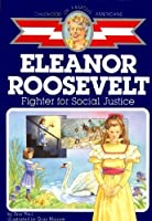 Eleanor Roosevelt: Fighter for Social Justice (Childhood of Famous Americans) by Ann Weil(1989-11-30)
