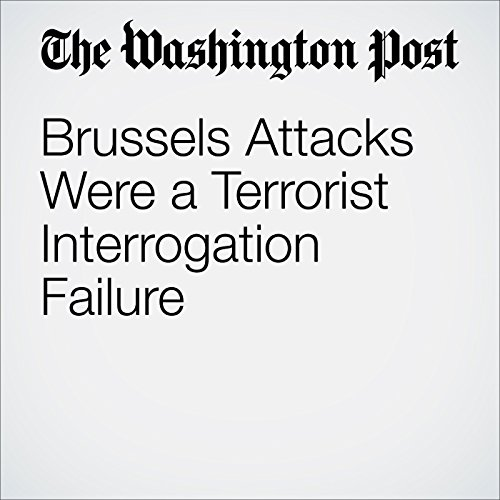 Brussels Attacks Were a Terrorist Interrogation Failure audiobook cover art