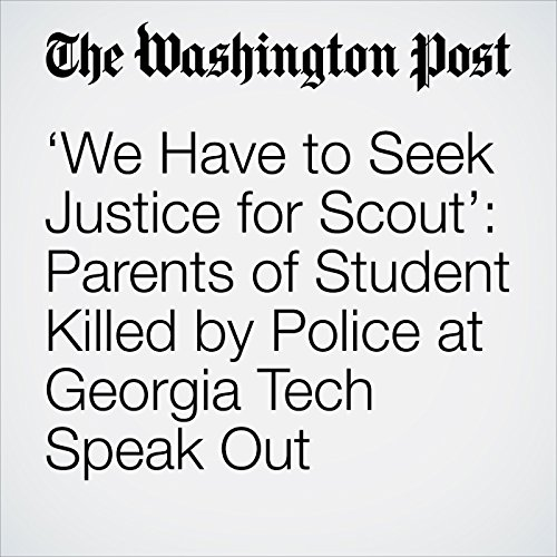 'We Have to Seek Justice for Scout': Parents of Student Killed by Police at Georgia Tech Speak Out copertina